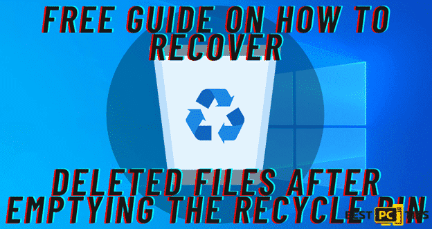 Free Guide on How to Recover Deleted Files After Emptying the Recycle Bin
