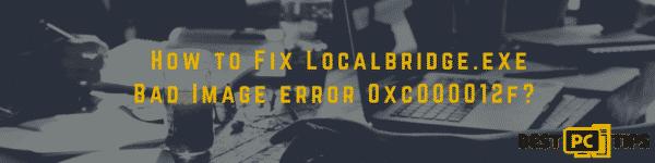 Fix Localbridge.exe Bad Image Error 0xc000012f