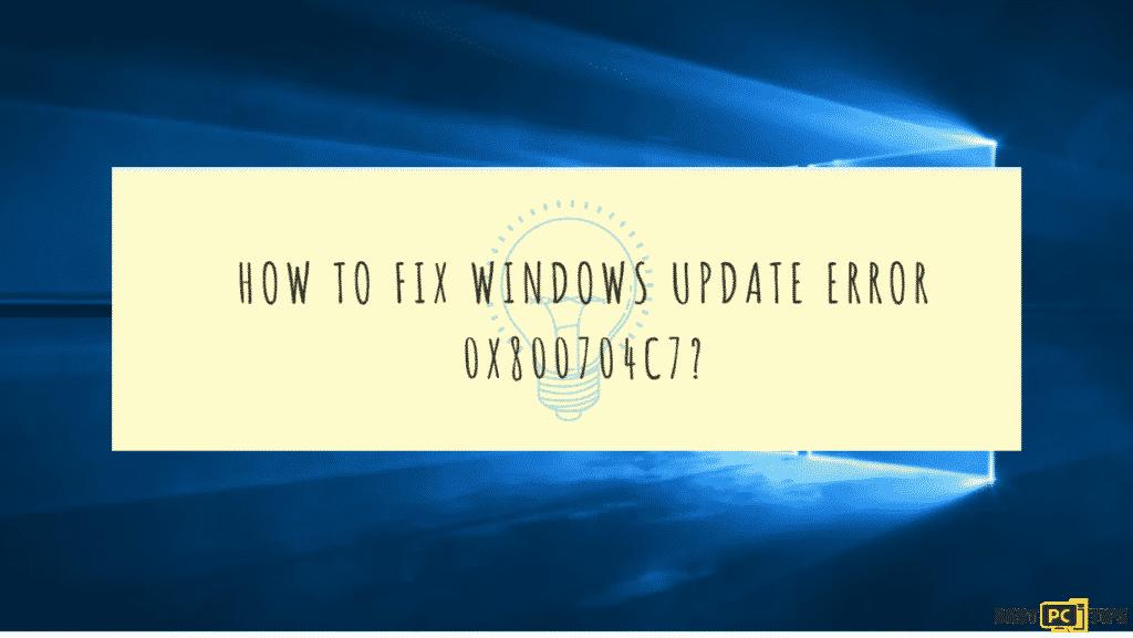 Windows Update Error 0x800704c7 Quick Fix