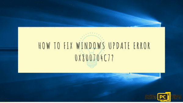 Windows Update Error 0x800704c7 Quick Fix