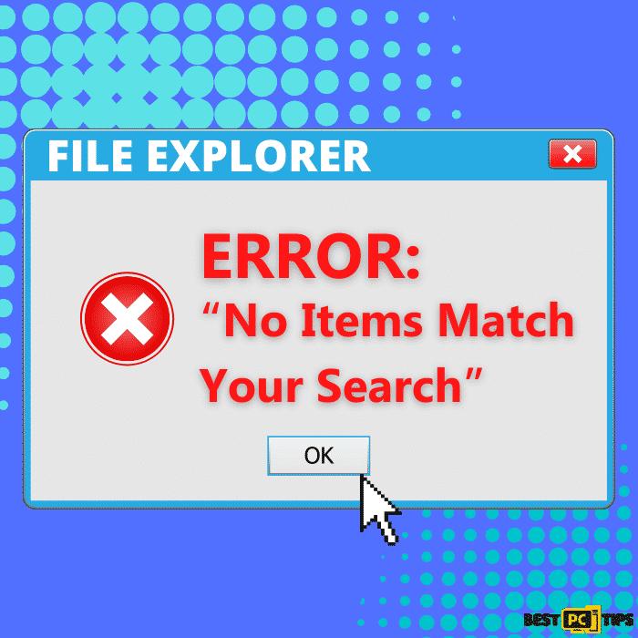 FILE EXPLORER ERROR No Items Match Your Search